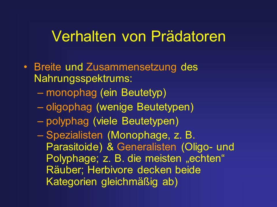 Verhalten von Prädatoren Breite und Zusammensetzung des Nahrungsspektrums: –monophag (ein Beutetyp) –oligophag (wenige Beutetypen) –polyphag (viele Be