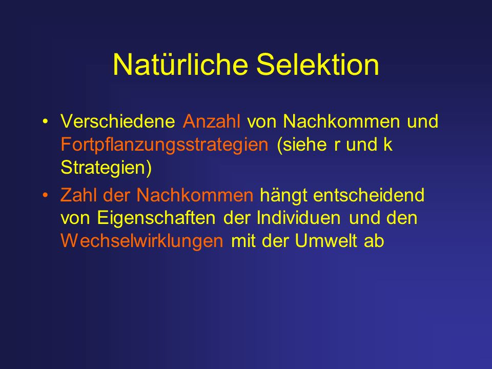 Natürliche Selektion Verschiedene Anzahl von Nachkommen und Fortpflanzungsstrategien (siehe r und k Strategien) Zahl der Nachkommen hängt entscheidend