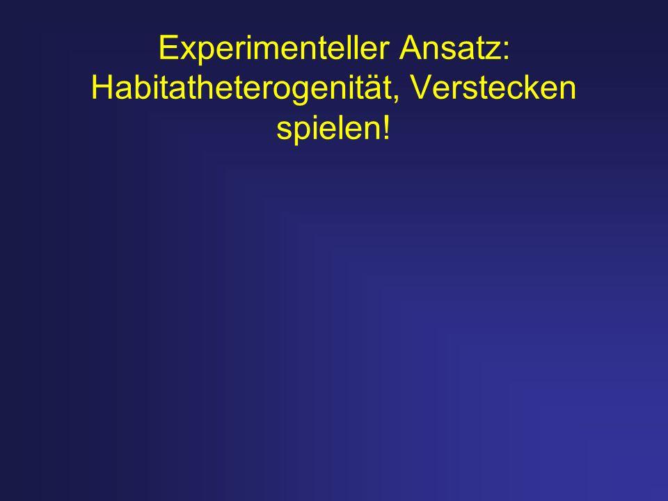 Experimenteller Ansatz: Habitatheterogenität, Verstecken spielen!