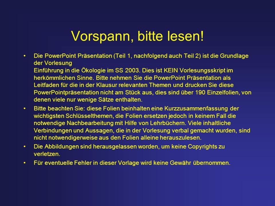 Vorspann, bitte lesen! Die PowerPoint Präsentation (Teil 1, nachfolgend auch Teil 2) ist die Grundlage der Vorlesung Einführung in die Ökologie im SS