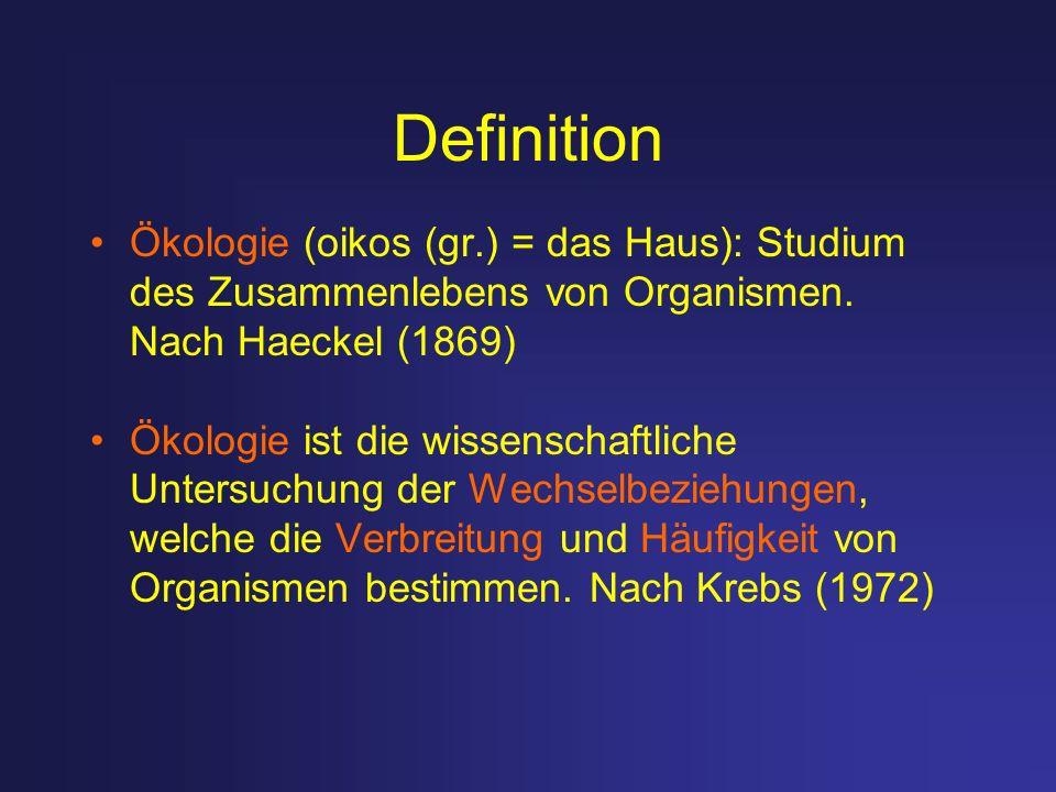 Definition Ökologie (oikos (gr.) = das Haus): Studium des Zusammenlebens von Organismen. Nach Haeckel (1869) Ökologie ist die wissenschaftliche Unters