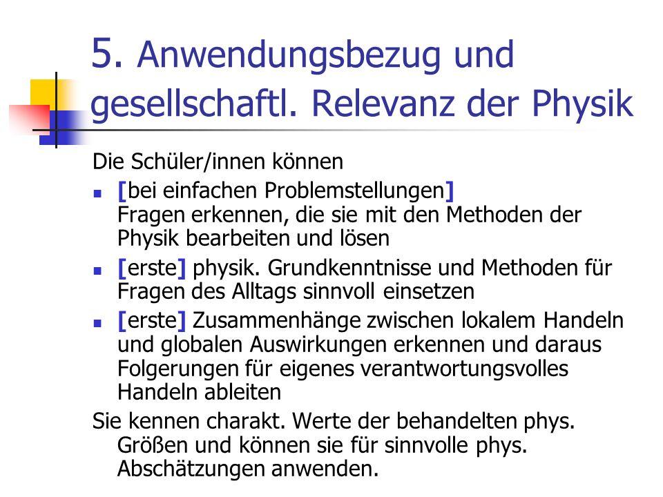 5. Anwendungsbezug und gesellschaftl. Relevanz der Physik Die Schüler/innen können [bei einfachen Problemstellungen] Fragen erkennen, die sie mit den