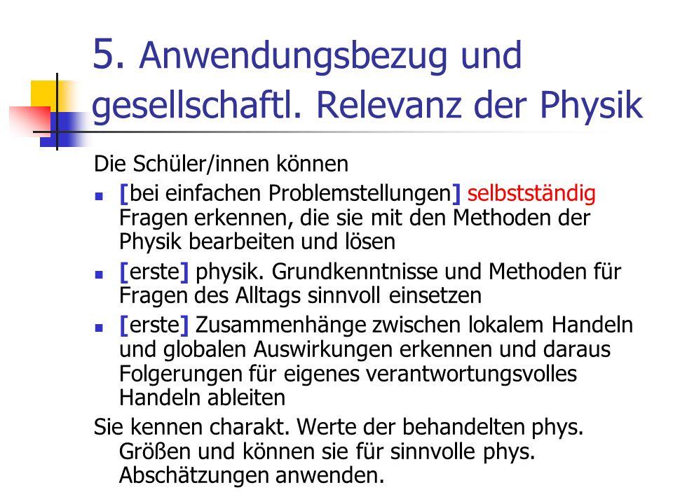 5. Anwendungsbezug und gesellschaftl. Relevanz der Physik Die Schüler/innen können [bei einfachen Problemstellungen] selbstständig Fragen erkennen, di