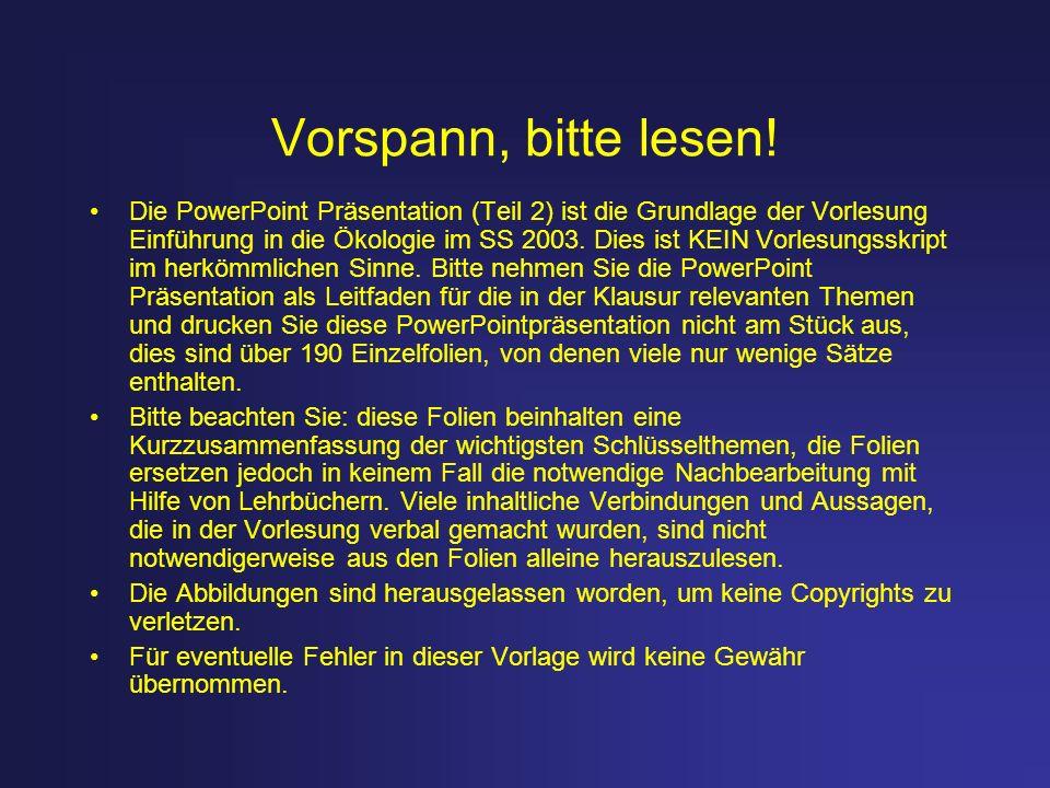 Vorspann, bitte lesen! Die PowerPoint Präsentation (Teil 2) ist die Grundlage der Vorlesung Einführung in die Ökologie im SS 2003. Dies ist KEIN Vorle