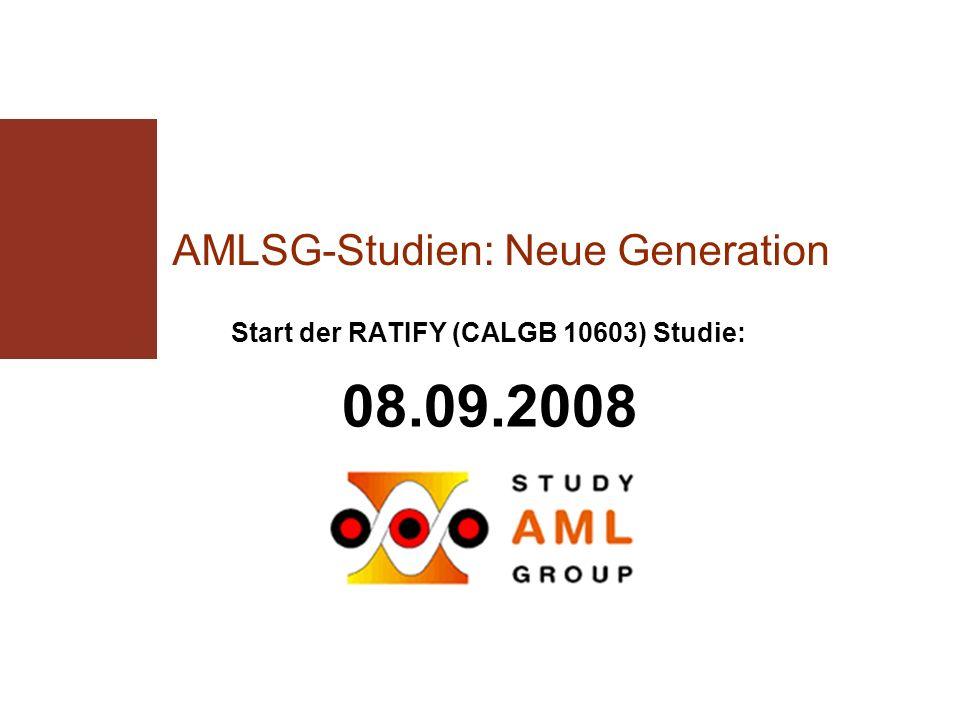 AMLSG-Studien: Neue Generation Start der RATIFY (CALGB 10603) Studie: 08.09.2008