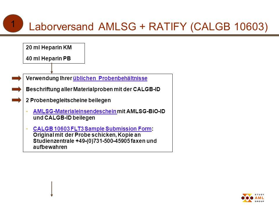 Laborversand AMLSG + RATIFY (CALGB 10603) 1 20 ml Heparin KM 40 ml Heparin PB Verwendung Ihrer üblichen Probenbehältnisseüblichen Probenbehältnisse Be
