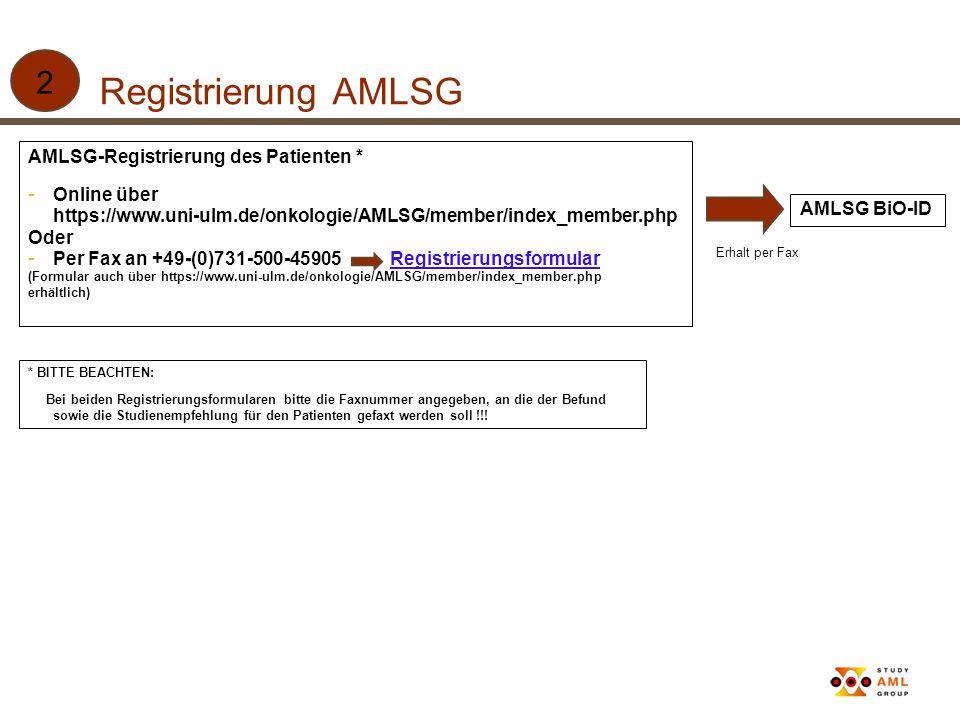 Registrierung AMLSG 2 AMLSG-Registrierung des Patienten * - Online über https://www.uni-ulm.de/onkologie/AMLSG/member/index_member.php Oder - Per Fax