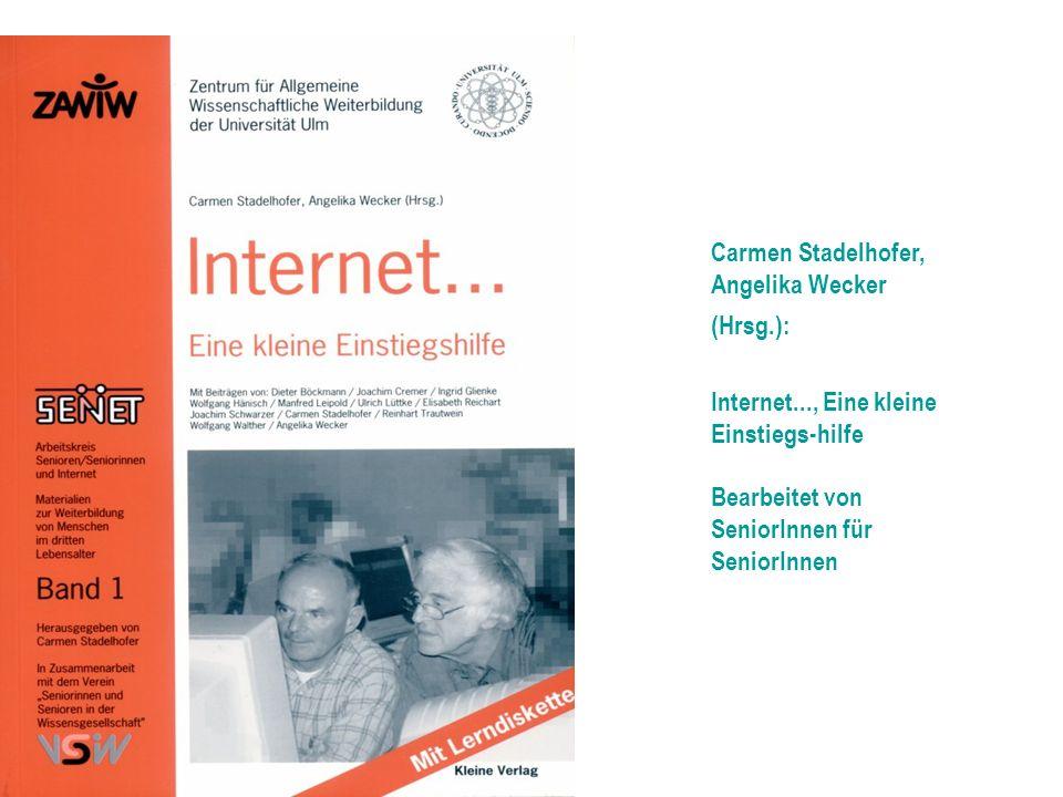 Carmen Stadelhofer, Angelika Wecker (Hrsg.): Internet..., Eine kleine Einstiegs-hilfe Bearbeitet von SeniorInnen für SeniorInnen