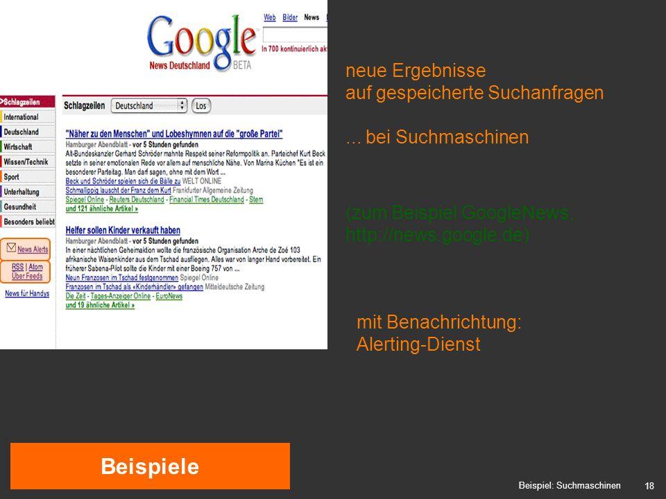 18 Beispiele Beispiel: Suchmaschinen neue Ergebnisse auf gespeicherte Suchanfragen...