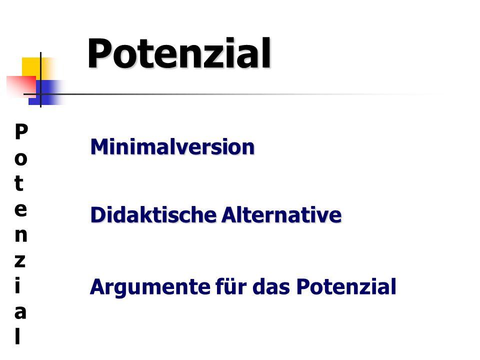 Potenzial Minimalversion Argumente für das Potenzial Didaktische Alternative PotenzialPotenzial