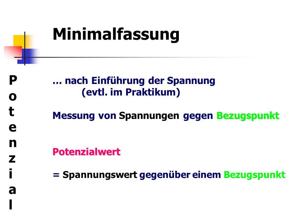 Minimalfassung … nach Einführung der Spannung (evtl. im Praktikum) Bezugspunkt Messung von Spannungen gegen Bezugspunkt PotenzialPotenzial Potenzialwe