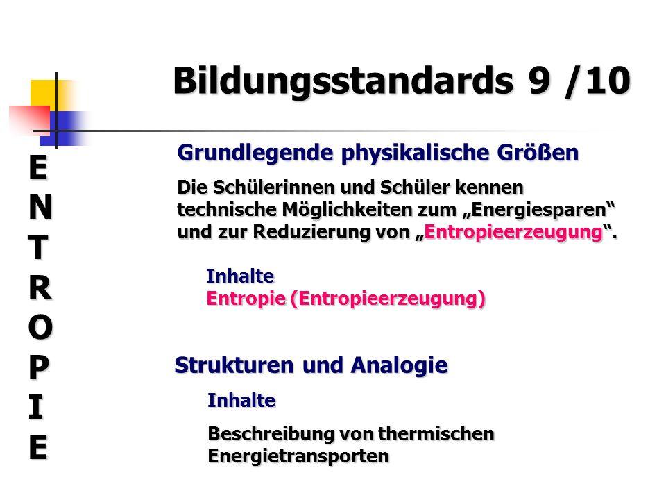 Bildungsstandards 9 /10 ENTROPIEENTROPIEENTROPIEENTROPIE Grundlegende physikalische Größen Die Schülerinnen und Schüler kennen technische Möglichkeite