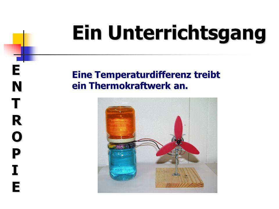 Ein Unterrichtsgang ENTROPIEENTROPIEENTROPIEENTROPIE Durch das Anschließen einer Batterie wird das Thermoelement zu einer Wärmepumpe