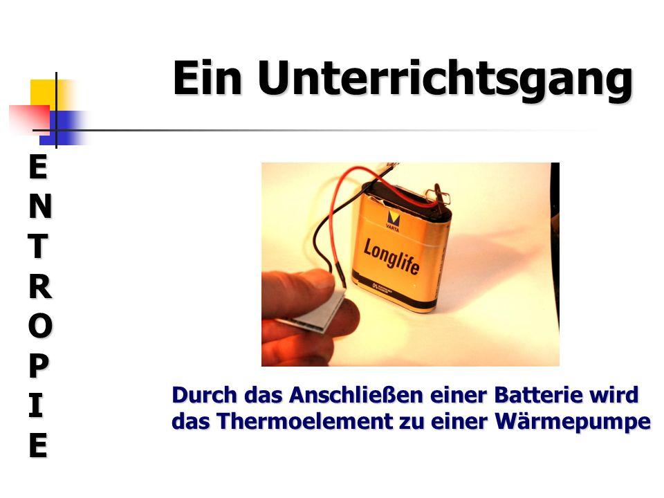 Ein Unterrichtsgang ENTROPIEENTROPIEENTROPIEENTROPIE Energie fließt vom Netzgerät zur Wärmepumpe und zum Thermokraftwerk