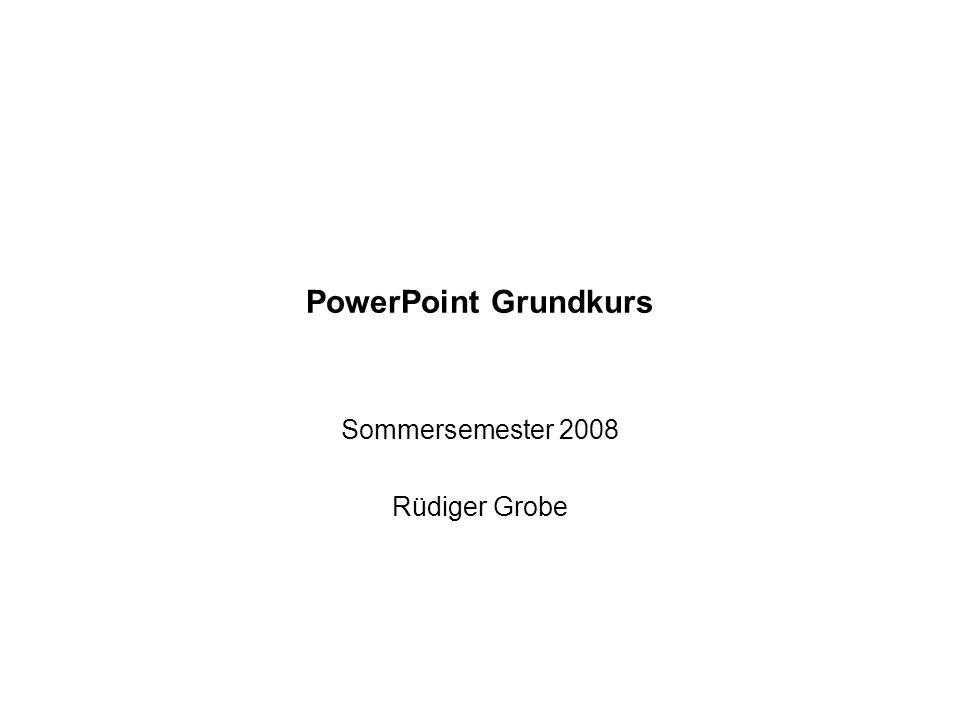 PowerPoint Grundkurs Sommersemester 2008 Rüdiger Grobe