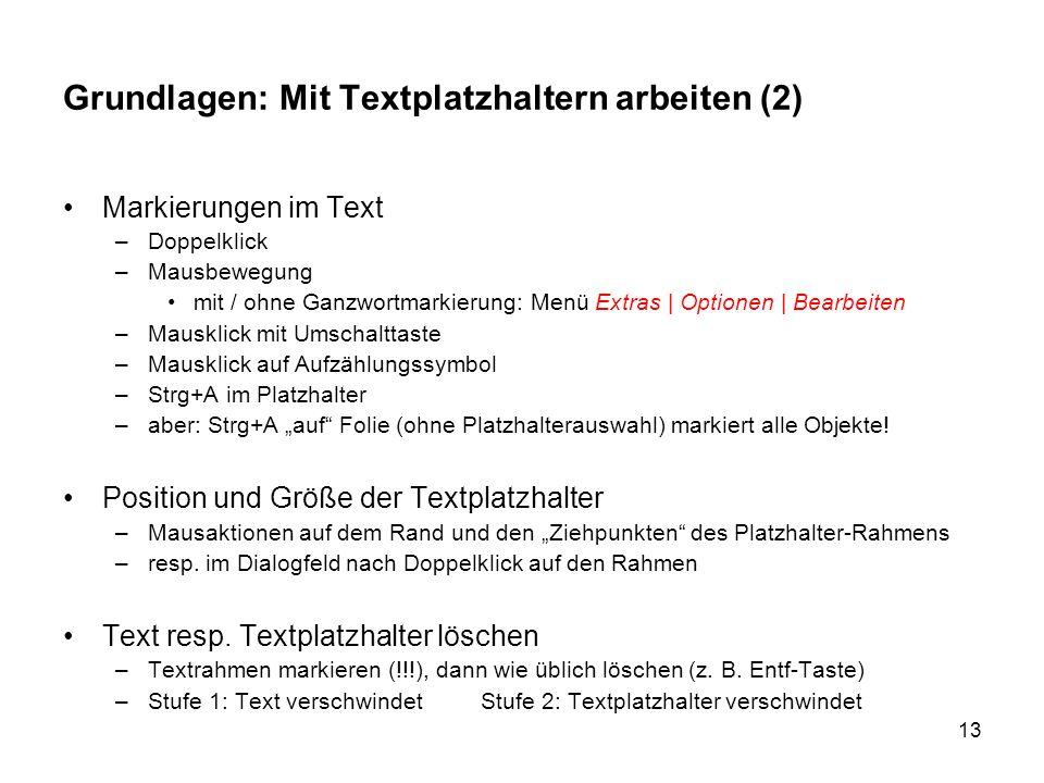 13 Grundlagen: Mit Textplatzhaltern arbeiten (2) Markierungen im Text –Doppelklick –Mausbewegung mit / ohne Ganzwortmarkierung: Menü Extras | Optionen
