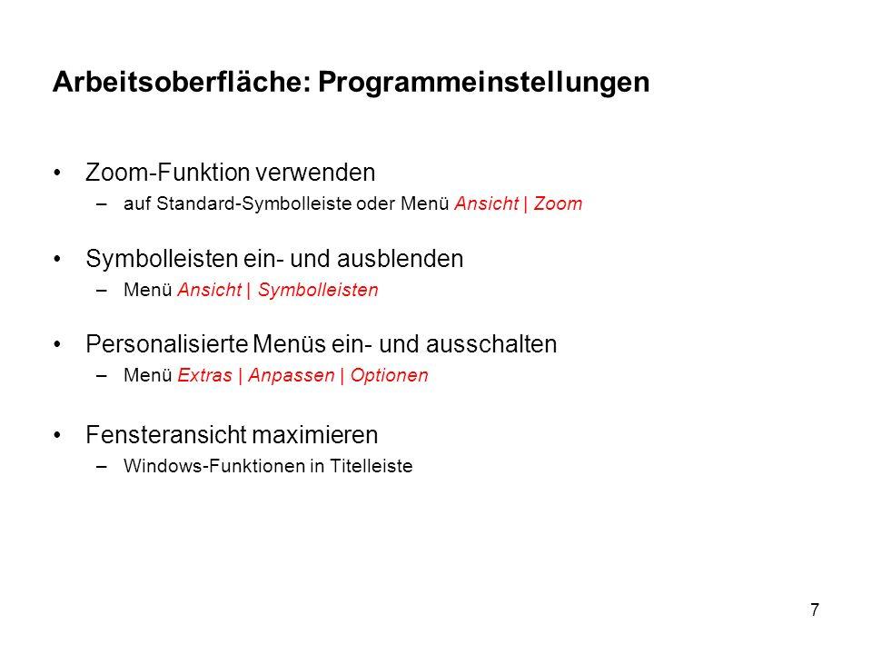 7 Arbeitsoberfläche: Programmeinstellungen Zoom-Funktion verwenden –auf Standard-Symbolleiste oder Menü Ansicht | Zoom Symbolleisten ein- und ausblend