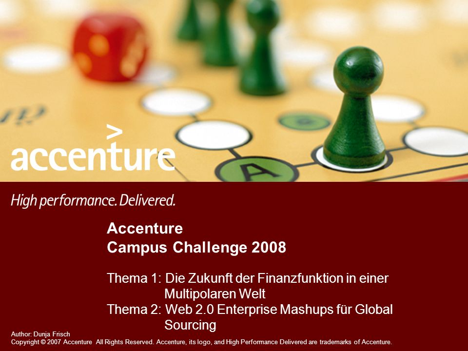 Author: Dunja Frisch Copyright © 2007 Accenture All Rights Reserved. Accenture, its logo, and High Performance Delivered are trademarks of Accenture.