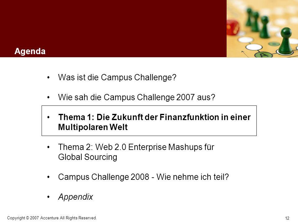 12 Copyright © 2007 Accenture All Rights Reserved. Agenda Was ist die Campus Challenge? Wie sah die Campus Challenge 2007 aus? Thema 1: Die Zukunft de