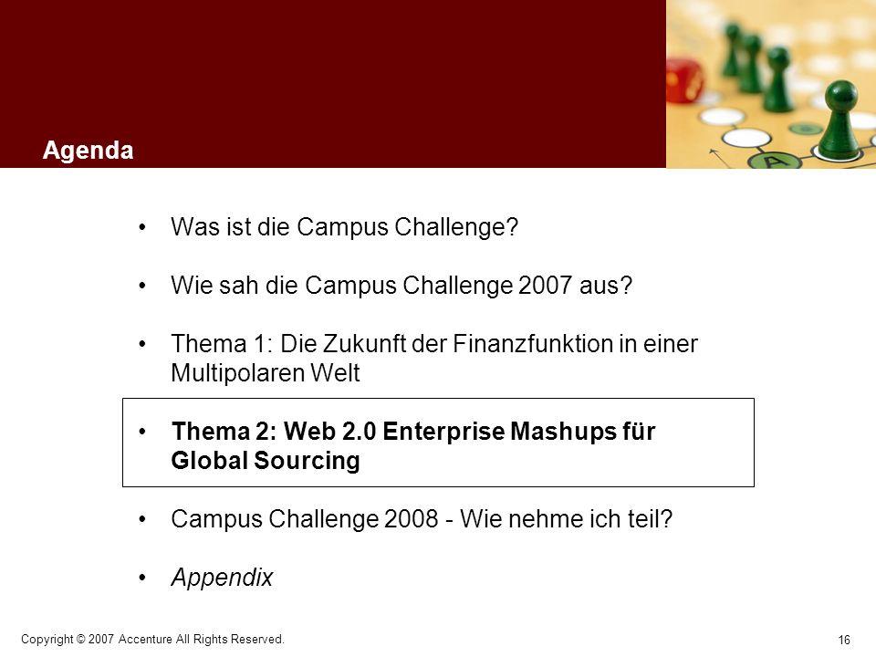 16 Copyright © 2007 Accenture All Rights Reserved. Agenda Was ist die Campus Challenge? Wie sah die Campus Challenge 2007 aus? Thema 1: Die Zukunft de
