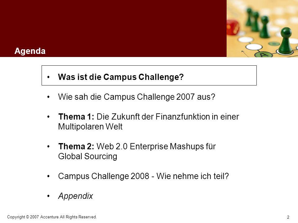 2 Copyright © 2007 Accenture All Rights Reserved. Agenda Was ist die Campus Challenge? Wie sah die Campus Challenge 2007 aus? Thema 1: Die Zukunft der