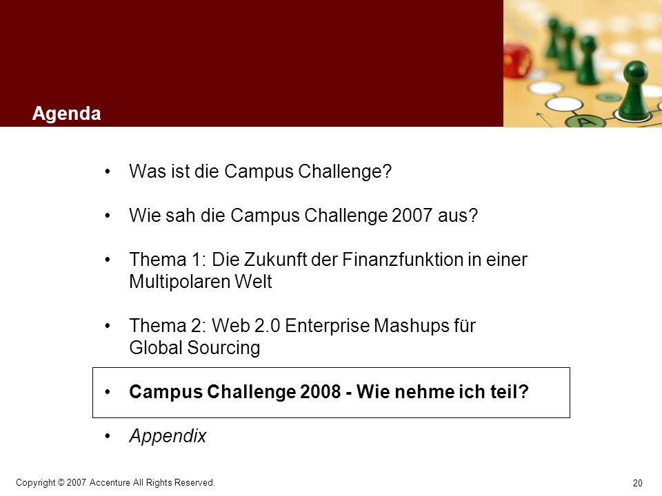 20 Copyright © 2007 Accenture All Rights Reserved. Agenda Was ist die Campus Challenge? Wie sah die Campus Challenge 2007 aus? Thema 1: Die Zukunft de