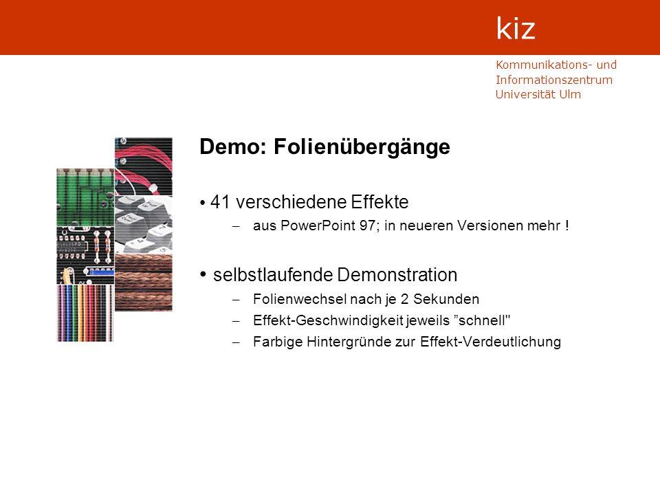 Kommunikations- und Informationszentrum Universität Ulm kiz Demo: Folienübergänge 41 verschiedene Effekte – aus PowerPoint 97; in neueren Versionen mehr .