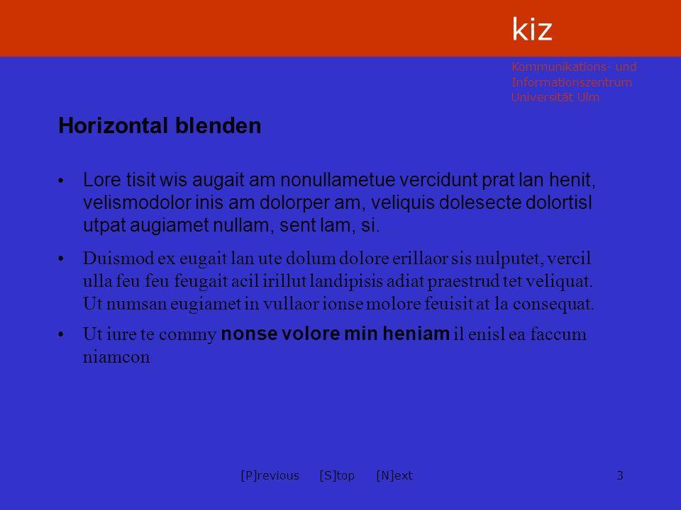 Kommunikations- und Informationszentrum Universität Ulm kiz 44[P]revious [S]top [N]ext Fazit: Weniger ist mehr Der Einsatz von Folien-Übergangseffekten sollte...