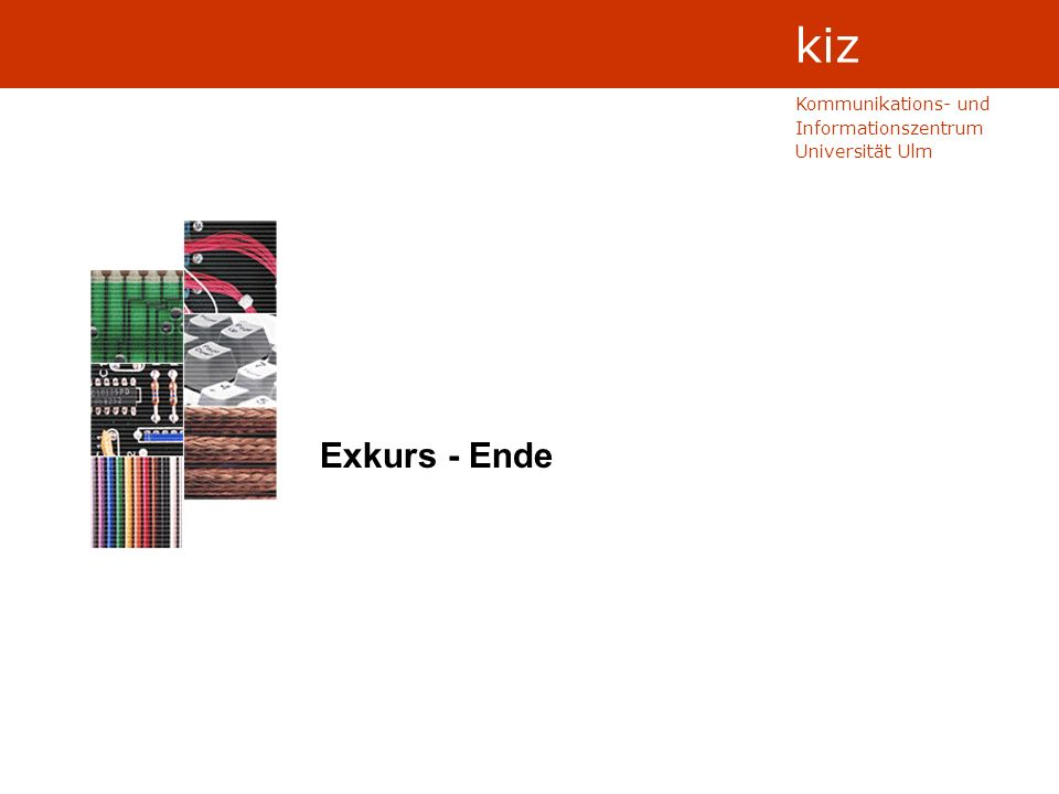 Kommunikations- und Informationszentrum Universität Ulm kiz Exkurs - Ende