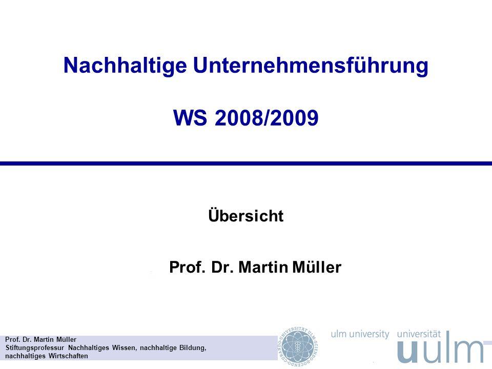 Prof. Dr. Martin Müller Stiftungsprofessur Nachhaltiges Wissen, nachhaltige Bildung, nachhaltiges Wirtschaften Nachhaltige Unternehmensführung WS 2008