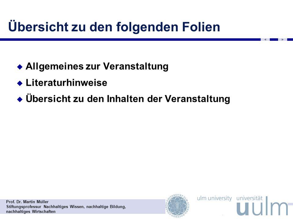 Prof. Dr. Martin Müller Stiftungsprofessur Nachhaltiges Wissen, nachhaltige Bildung, nachhaltiges Wirtschaften Übersicht zu den folgenden Folien Allge