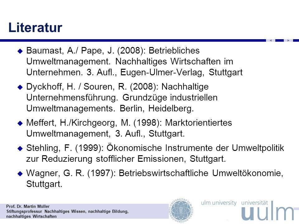 Prof. Dr. Martin Müller Stiftungsprofessur Nachhaltiges Wissen, nachhaltige Bildung, nachhaltiges Wirtschaften Literatur Baumast, A./ Pape, J. (2008):