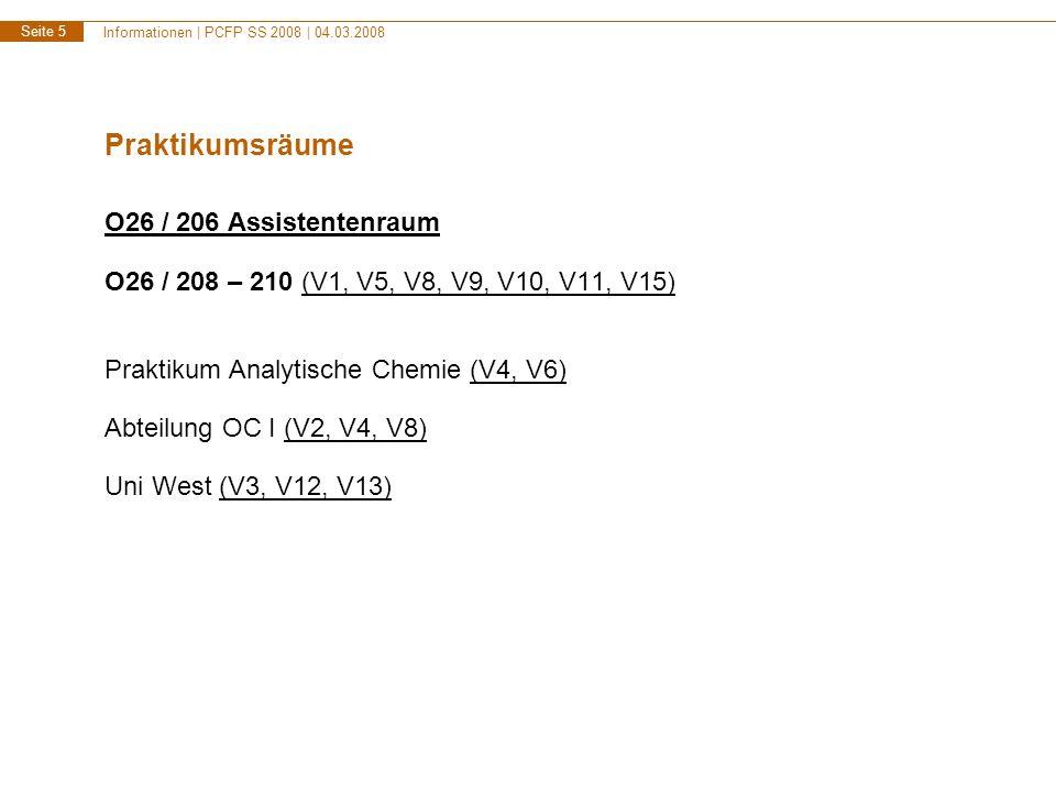 Informationen | PCFP SS 2008 | 04.03.2008 Seite 5 Praktikumsräume O26 / 206 Assistentenraum O26 / 208 – 210 (V1, V5, V8, V9, V10, V11, V15) Praktikum