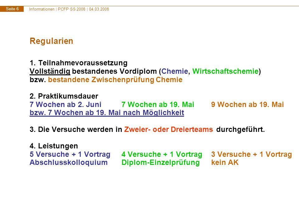 Informationen | PCFP SS 2008 | 04.03.2008 Seite 6 Regularien 1. Teilnahmevoraussetzung Vollständig bestandenes Vordiplom (Chemie, Wirtschaftschemie) b