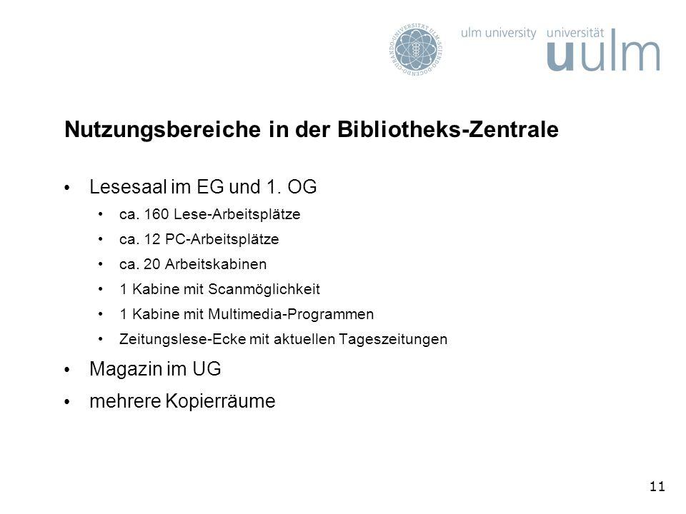 11 Nutzungsbereiche in der Bibliotheks-Zentrale Lesesaal im EG und 1. OG ca. 160 Lese-Arbeitsplätze ca. 12 PC-Arbeitsplätze ca. 20 Arbeitskabinen 1 Ka