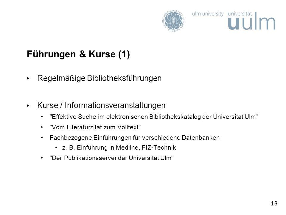 13 Führungen & Kurse (1) Regelmäßige Bibliotheksführungen Kurse / Informationsveranstaltungen Effektive Suche im elektronischen Bibliothekskatalog der Universität Ulm Vom Literaturzitat zum Volltext Fachbezogene Einführungen für verschiedene Datenbanken z.