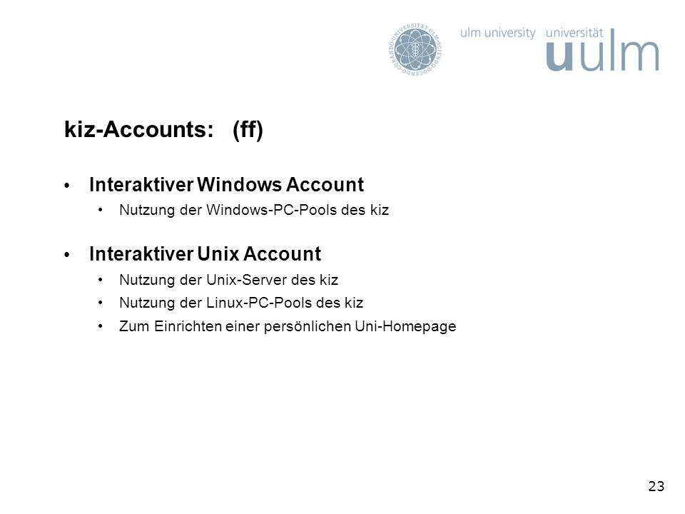 23 kiz-Accounts: (ff) Interaktiver Windows Account Nutzung der Windows-PC-Pools des kiz Interaktiver Unix Account Nutzung der Unix-Server des kiz Nutz