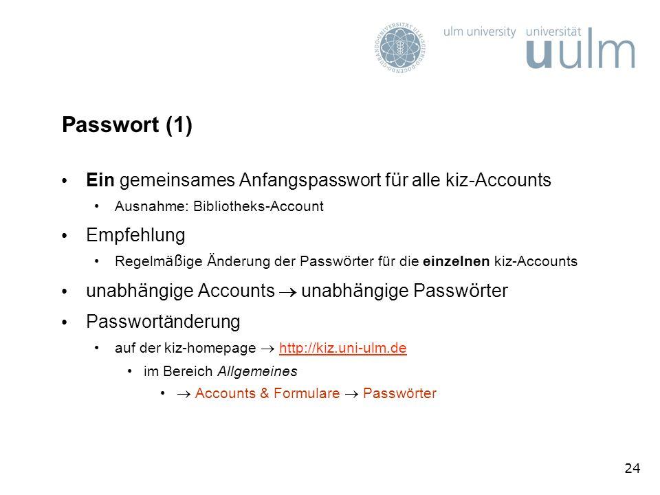 24 Passwort (1) Ein gemeinsames Anfangspasswort f ü r alle kiz-Accounts Ausnahme: Bibliotheks-Account Empfehlung Regelm äß ige Ä nderung der Passw ö r