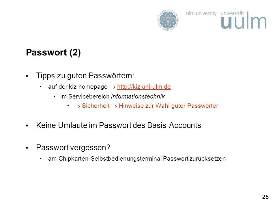 25 Passwort (2) Tipps zu guten Passwörtern: auf der kiz-homepage http://kiz.uni-ulm.dehttp://kiz.uni-ulm.de im Servicebereich Informationstechnik Sicherheit Hinweise zur Wahl guter Passwörter Keine Umlaute im Passwort des Basis-Accounts Passwort vergessen.