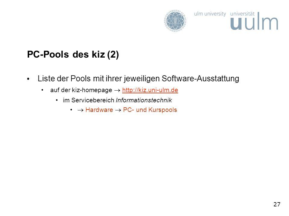 27 PC-Pools des kiz (2) Liste der Pools mit ihrer jeweiligen Software-Ausstattung auf der kiz-homepage http://kiz.uni-ulm.dehttp://kiz.uni-ulm.de im Servicebereich Informationstechnik Hardware PC- und Kurspools