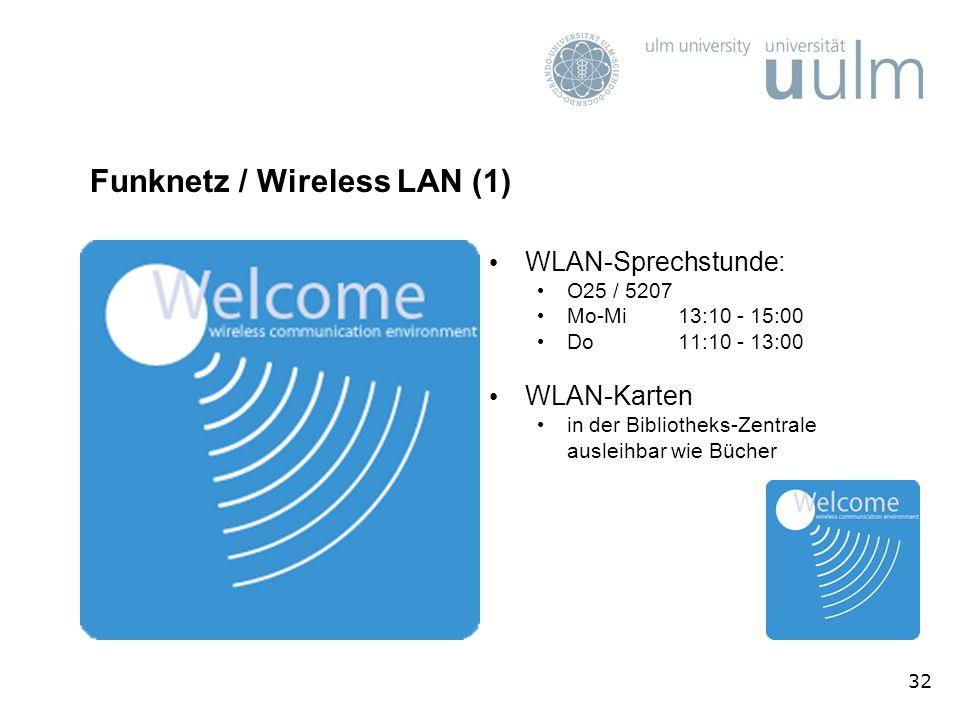 32 Funknetz / Wireless LAN (1) WLAN-Sprechstunde: O25 / 5207 Mo-Mi13:10 - 15:00 Do11:10 - 13:00 WLAN-Karten in der Bibliotheks-Zentrale ausleihbar wie