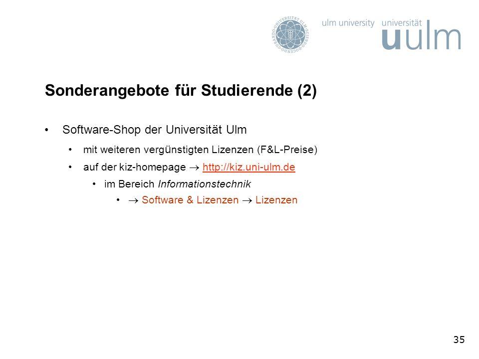 35 Sonderangebote für Studierende (2) Software-Shop der Universit ä t Ulm mit weiteren verg ü nstigten Lizenzen (F&L-Preise) auf der kiz-homepage http