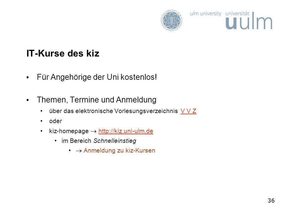 36 IT-Kurse des kiz Für Angehörige der Uni kostenlos! Themen, Termine und Anmeldung über das elektronische Vorlesungsverzeichnis V V ZV V Z oder kiz-h