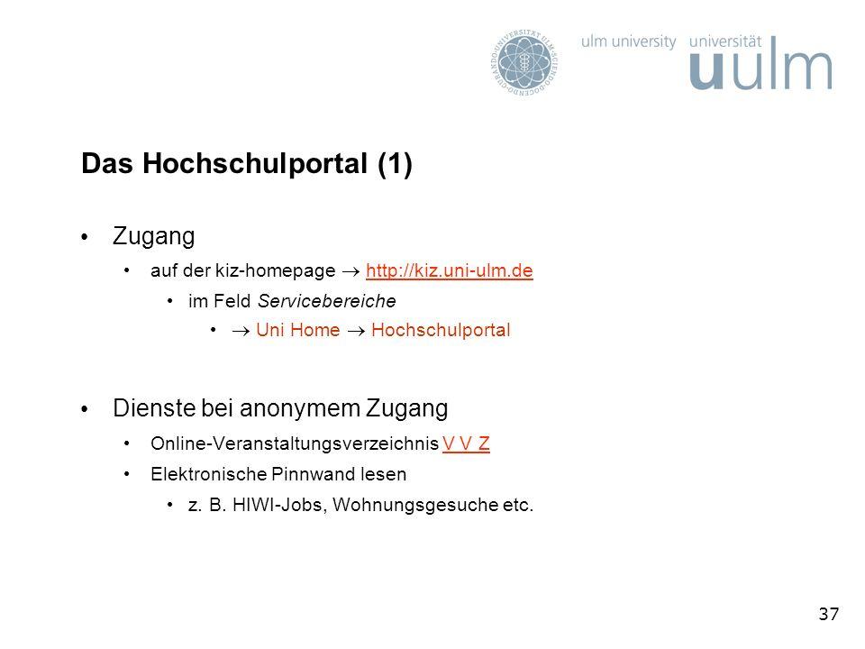 37 Das Hochschulportal (1) Zugang auf der kiz-homepage http://kiz.uni-ulm.dehttp://kiz.uni-ulm.de im Feld Servicebereiche Uni Home Hochschulportal Die