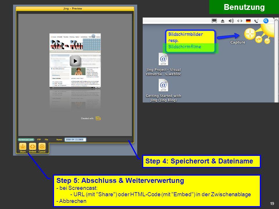 19 benutzung 7 capture video 3 Benutzung Step 4: Speicherort & Dateiname Step 5: Abschluss & Weiterverwertung - bei Screencast: - URL (mit Share ) oder HTML-Code (mit Embed ) in der Zwischenablage - Abbrechen