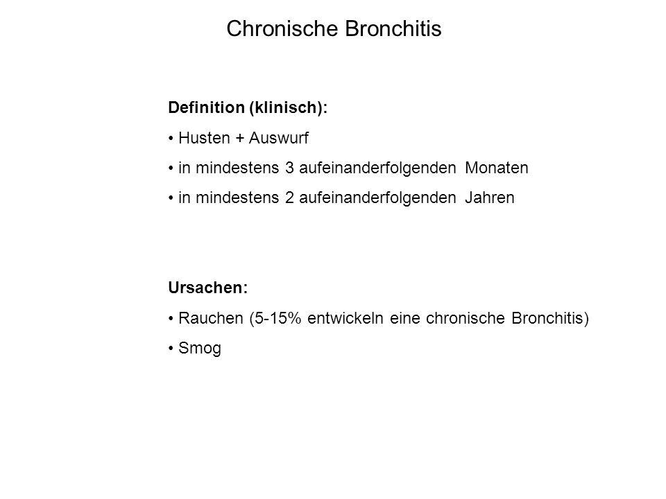 Chronische Bronchitis Definition (klinisch): Husten + Auswurf in mindestens 3 aufeinanderfolgenden Monaten in mindestens 2 aufeinanderfolgenden Jahren