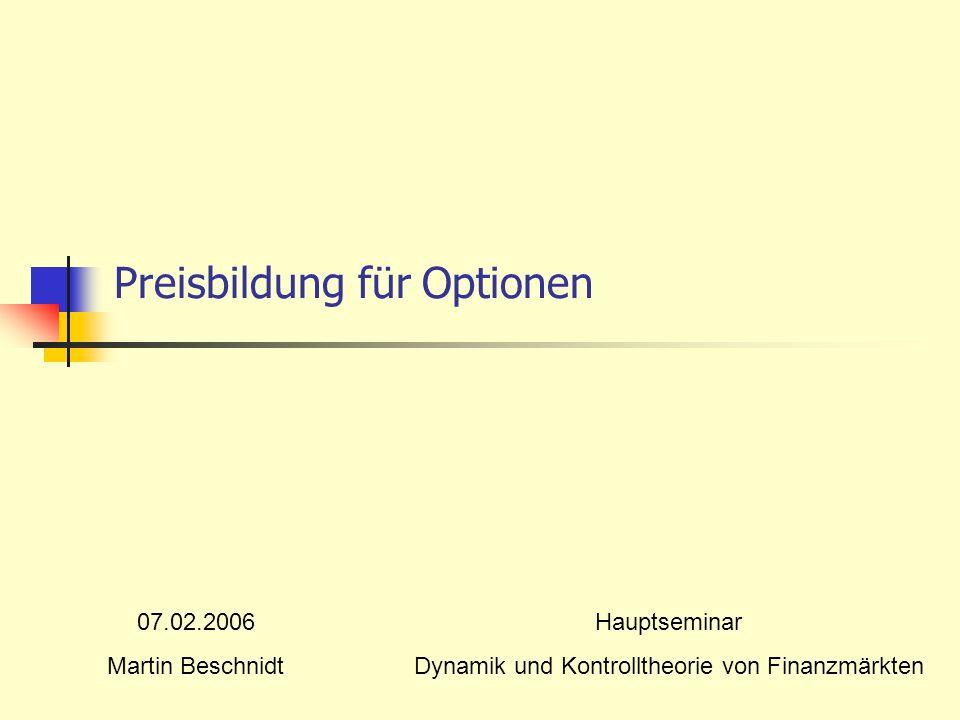 Preisbildung für Optionen Hauptseminar Dynamik und Kontrolltheorie von Finanzmärkten 07.02.2006 Martin Beschnidt