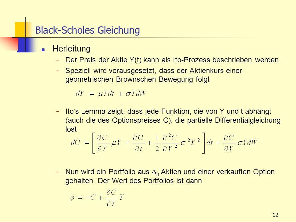 12 Herleitung - Der Preis der Aktie Y(t) kann als Ito-Prozess beschrieben werden. - Speziell wird vorausgesetzt, dass der Aktienkurs einer geometrisch