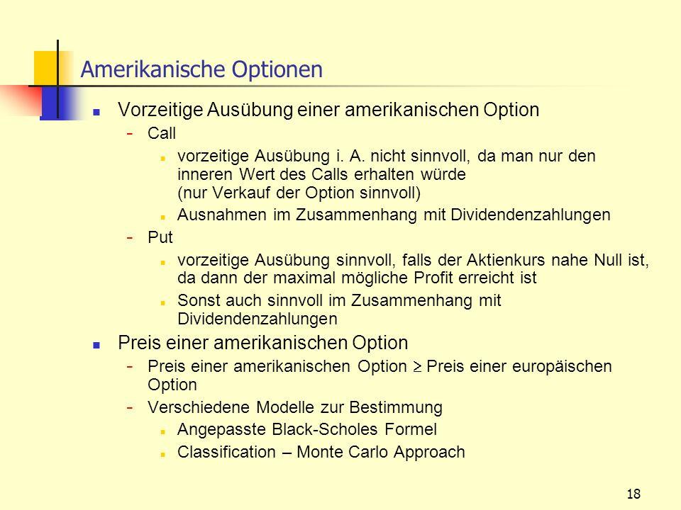 18 Vorzeitige Ausübung einer amerikanischen Option - Call vorzeitige Ausübung i. A. nicht sinnvoll, da man nur den inneren Wert des Calls erhalten wür