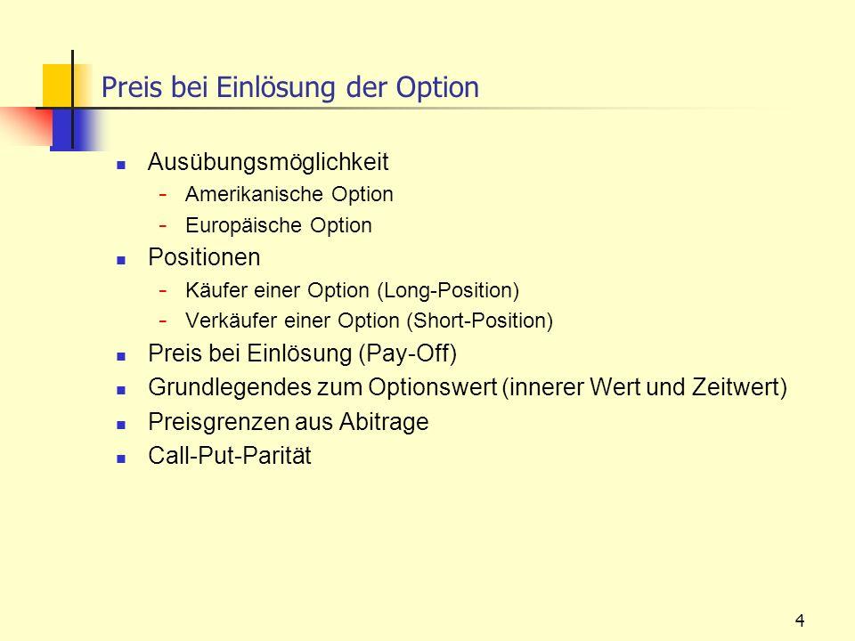 4 Preis bei Einlösung der Option Ausübungsmöglichkeit - Amerikanische Option - Europäische Option Positionen - Käufer einer Option (Long-Position) - V